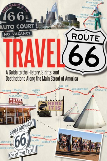 Travel Route 66: A Guide To The History, Sights, And Destinations Along The Main Street Of America by Jim Hinckley