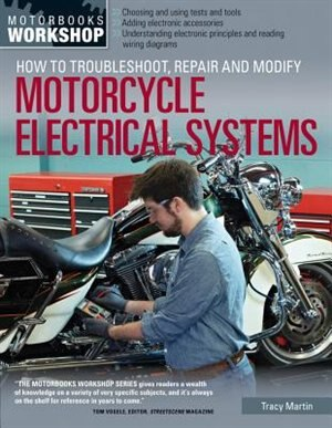 How To Troubleshoot, Repair, And Modify Motorcycle Electrical Systems by Tracy Martin