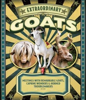 Extraordinary Goats: Meetings With Remarkable Goats, Caprine Wonders & Horned Troublemakers by Janet Hurst