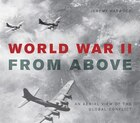 World War Ii From Above: An Aerial View Of The Global Conflict