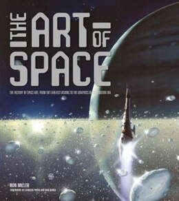 Book The Art Of Space: The History Of Space Art, From The Earliest Visions To The Graphics Of The Modern… by Ron Miller
