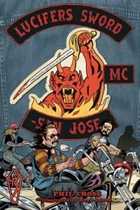Lucifer's Sword Mc: Life And Death In An Outlaw Motorcycle Club by Phil Cross