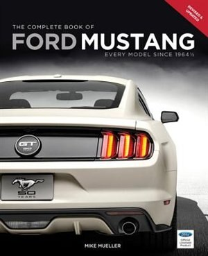 The Complete Book Of Ford Mustang: Every Model Since 1964 1/2 by Mike Mueller