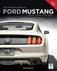 The Complete Book Of Ford Mustang: Every Model Since 1964 1/2