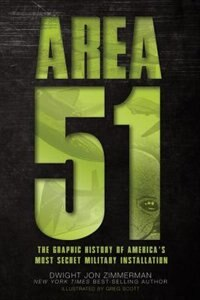Area 51: The Graphic History Of America's Most Secret Military Installation by Dwight Zimmerman