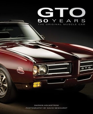 Pontiac Gto 50 Years: The Original Muscle Car by Darwin Holmstrom