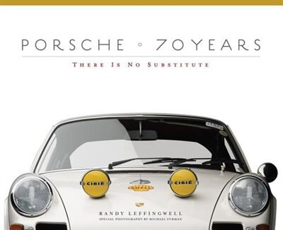 Porsche 70 Years: There Is No Substitute by Randy Leffingwell