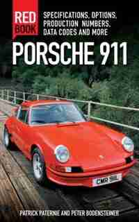 Porsche 911 Red Book 3rd Edition: Specifications, Options, Production Numbers, Data Codes And More by Patrick Paternie