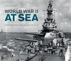 World War Ii At Sea: A Naval View Of The Global Conflict: 1939 To 1945
