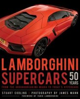 Lamborghini Supercars 50 Years: From The Groundbreaking Miura To Today's Hypercars - Foreword By…