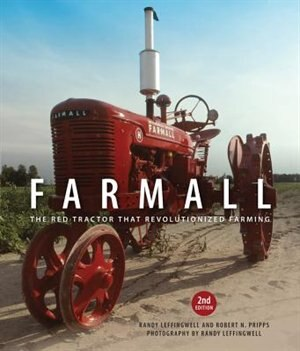 Farmall, 2nd Edition: The Red Tractor That Revolutionized Farming by Randy Leffingwell