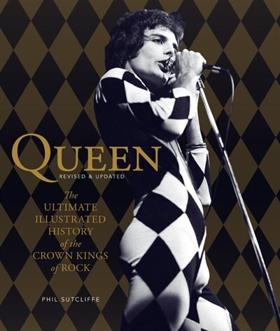 Queen, Revised & Updated: The Ultimate Illustrated History Of The Crown Kings Of Rock by Phil Sutcliffe