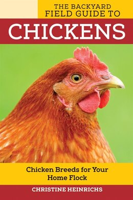 Book The Backyard Field Guide To Chickens: Chicken Breeds For Your Home Flock by Christine Heinrichs