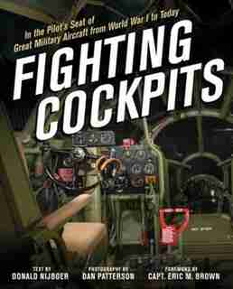 Fighting Cockpits: In The Pilot's Seat Of Great Military Aircraft From World War I To Today by Donald Nijboer