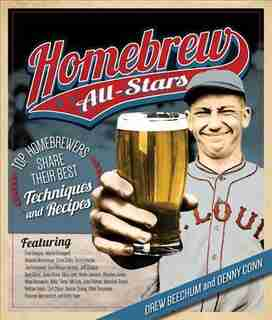 Homebrew All-stars: Top Homebrewers Share Their Best Techniques And Recipes by Drew Beechum