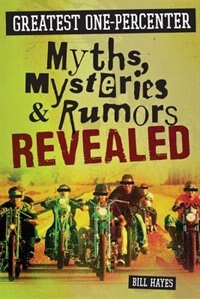 Greatest One-percenter Myths, Mysteries, And Rumors Revealed by Bill Hayes