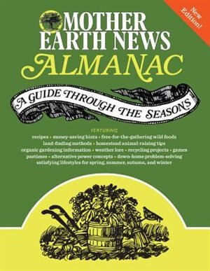 Mother Earth News Almanac: A Guide Through The Seasons by Mother Earth News