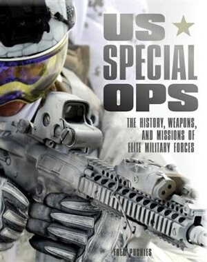 Us Special Ops: The History, Weapons, And Missions Of Elite Military Forces by Fred Pushies