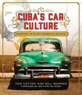 Cuba's Car Culture: Celebrating The Island's Automotive Love Affair by Tom Cotter