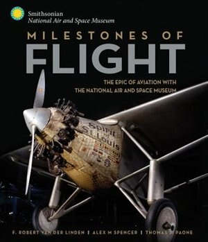 Milestones Of Flight: The Epic Of Aviation With The National Air And Space Museum by Robert Van Der Linden
