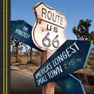 Route 66: America's Longest Small Town by Jim Hinckley