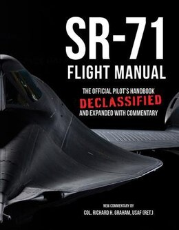 Book Sr-71 Flight Manual: The Official Pilot's Handbook Declassified And Expanded With Commentary by Richard H. Graham