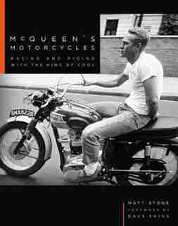 Mcqueen's Motorcycles: Racing And Riding With The King Of Cool by Matt Stone