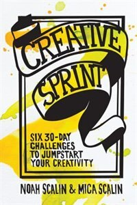 Creative Sprint: Six 30-day Challenges To Jumpstart Your Creativity by Noah Scalin