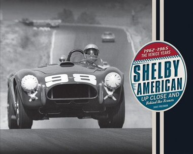 Shelby American Up Close And Behind The Scenes: The Venice Years 1962-1965 by Dave Friedman