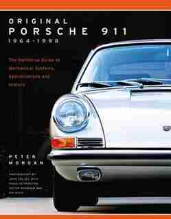 Original Porsche 911 1964-1998: The Definitive Guide To Mechanical Systems, Specifications And History by Peter Morgan