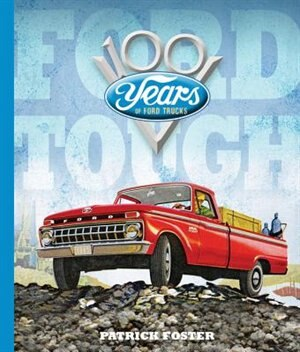 Ford Tough: 100 Years Of Ford Trucks by Patrick R. Foster