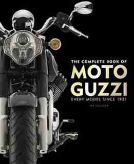 The Complete Book Of Moto Guzzi: Every Model Since 1921 by Ian Falloon
