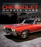The Complete Book Of Classic Chevrolet Muscle Cars: 1955-1974