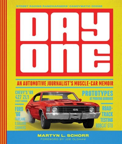 Day One: An Automotive Journalist's Muscle-car Memoir by Martyn L. Schorr