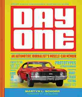Day One: An Automotive Journalist's Muscle-car Memoir by Martyn L. Schorr