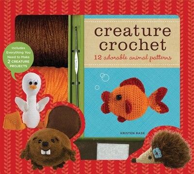 Creature Crochet: 12 Adorable Animal Patterns by KRISTEN RASK