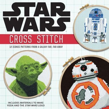 Star Wars: Cross Stitch Kit: 12 Iconic Patterns From A Galaxy Far, Far Away by John Lohman