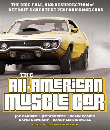 The All-American Muscle Car: The Rise, Fall And Resurrection Of Detroit's Greatest Performance Cars - Revised & Updated by Joe Oldham