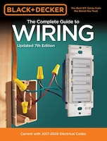 Black & Decker The Complete Guide To Wiring, Updated 7th Edition: Current With 2017-2020 Electrical…