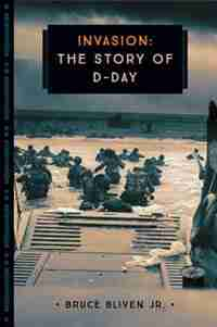 Invasion: The Story Of D-day by Bruce Bliven