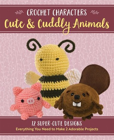 Crochet Characters Cute & Cuddly Animals: 12 Darling Designs, Everything You Need To Make 2 Adorable Projects by KRISTEN RASK