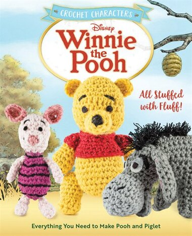 Crochet Characters Winnie The Pooh: All Stuffed With Fluff! Everything You Need To Make Pooh And Piglet by Megan Kreiner