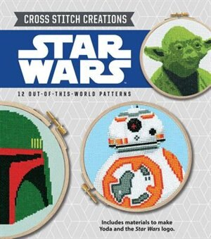 Cross Stitch Creations Star Wars: 12 Out-of-this-world Patterns by John Lohman