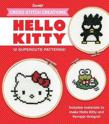 Cross Stitch Creations Hello Kitty: 12 Supercute Patterns by John Lohman