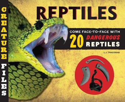 Creature Files: Reptiles: Come Face-to-face With 20 Dangerous Reptiles by L.j. Tracosas