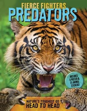 Fierce Fighters Predators: Nature's Toughest Go Head To Head--includes A Poster & 20 Animal Stickers! by Lee Martin