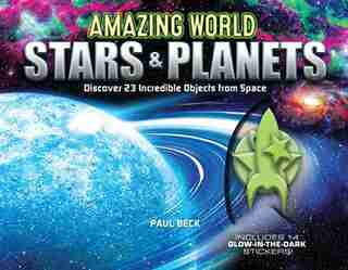 Amazing World Stars & Planets: Discover 23 Incredible Objects From Space--includes 14 Glow-in-the-dark Stickers! by Paul Beck