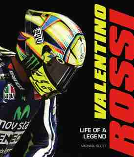 Valentino Rossi: Life Of A Legend by Michael Scott