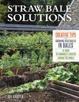 Straw Bale Solutions: Creative Tips For Growing Vegetables In Bales At Home, In Community Gardens…