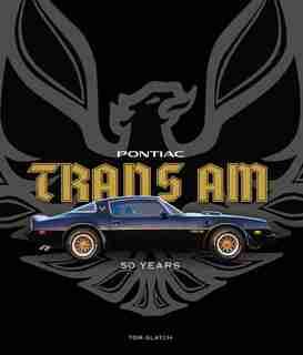 Pontiac Trans Am: 50 Years by Tom Glatch